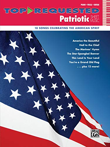 - Top-Requested Patriotic Sheet Music: 18 Songs Celebrating the American Spirit (Top-Requested Sheet Music)
