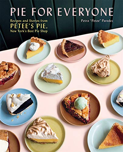 Book Cover: Pie for Everyone: Recipes and Stories from Petee's Pie, New York's Best Pie Shop
