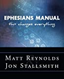 Ephesians Manual, Jon, Matt and Stallsmith Reynolds and Jon Stallsmith, 1462728138