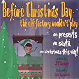 Before christmas day the elf factory woulden't play: No presents, no Santa, no Christmas this way!