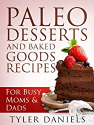 Paleo Desserts and Baked Goods Recipes: For Busy Mom's & Dad's