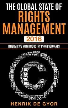 The Global State of Rights Management 2016: Interviews with Industry Professionals by [De Gyor, Henrik]