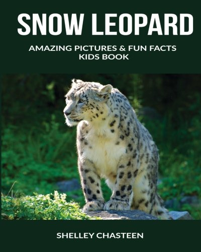 Snow Leopard: Amazing Pictures & Fun Facts Kids Book -