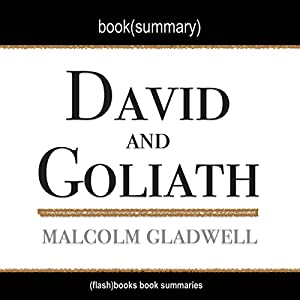 Summary of David and Goliath: Underdogs, Misfits and the Art of Battling Giants by Malcolm Gladwell Audiobook