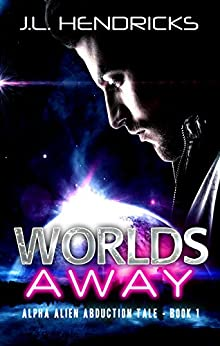 Worlds Away: Sci-fi Alien Romance (Alpha Alien Abduction Tale Book 1) by [Hendricks, J.L.]