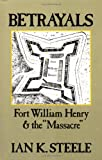 Front cover for the book Betrayals: Fort William Henry and the Massacre by Ian K. Steele