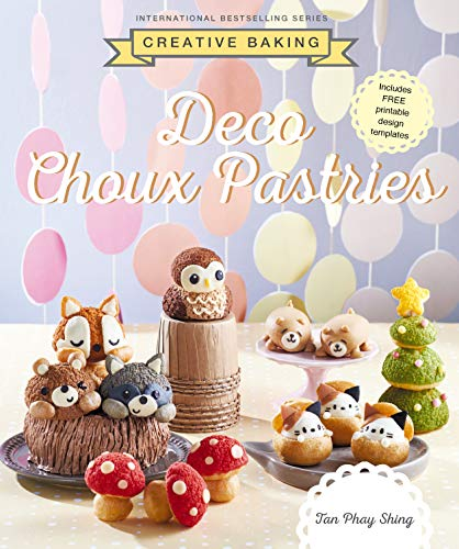 Creative Baking: Deco Choux Pastries by Tan Phay Shing