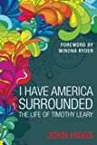 I Have America Surrounded: The Life of Timothy Leary