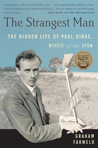 The Strangest Man: The Hidden Life of Paul Dirac, Mystic of the Atom