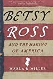 Betsy Ross and the Making of America Reprint edition by Miller, Marla R. (2011) Paperback