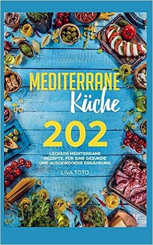 Mediterrane Küche: 202 leckere mediterrane Rezepte, für eine ...