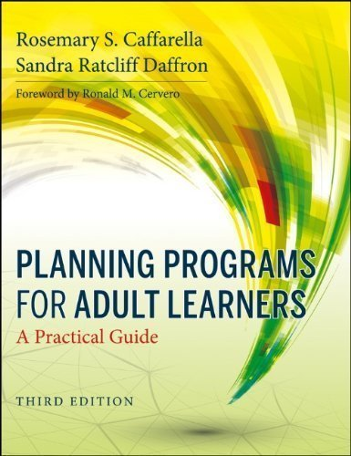 Planning Programs for Adult Learners: A Practical Guide 3rd (third) Edition by Caffarella, Rosemary S., Daffron, Sandra Ratcliff published by Jossey-Bass (2013)