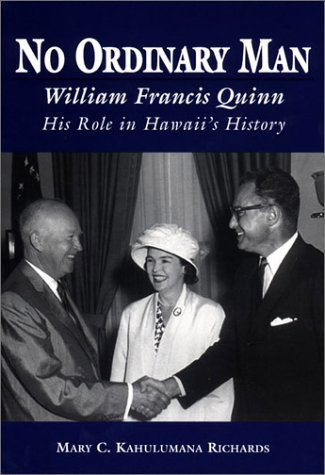 No Ordinary Man William Francis Quinn His Role in Hawaii's History by Mary C. Kahulumana Richards - Shopping In Hi Honolulu
