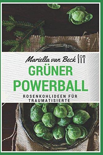 Grüner Powerball: Rosenkohlideen für Traumatisierte (Wintersuperstars, Band 1)