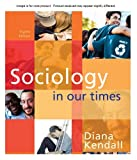 Cengage Advantage Books: Sociology in Our Times, Kendall, Diana, 0495905100