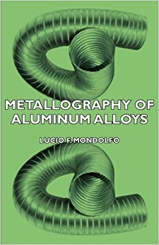 Book Metallography of Aluminum Alloys by Lucio F. Mondolfo (2007-03-15)