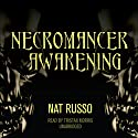Necromancer Awakening: Book One of the Mukhtaar Chronicles Audiobook by Nat Russo Narrated by Tristan Morris