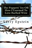 The Puppets' Ire or How I Learned to Love Barbed Wire, Larry Epstein, 1497473136