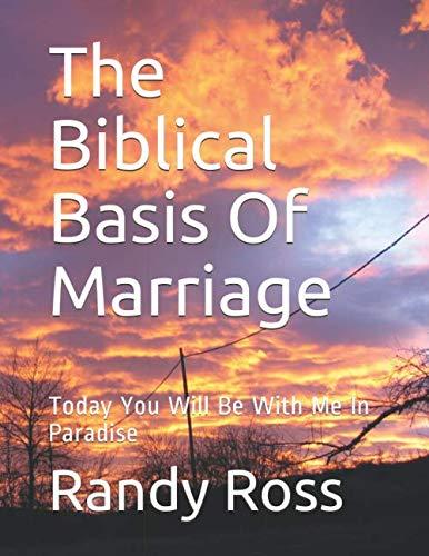 The Biblical Basis Of Marriage: Today You Will Be With Me In Paradise