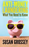 Anti-Money Laundering: What You Need to Know (Guernsey Insurance Edition), Susan Grossey, 1496007212