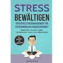 Stress bewältigen - Effektives Stressmanagement für Entspannung und Ausgeglichenheit: Depression, Burnout, Angst, Panikattacken, innere Leere überwinden   Aktuellste und hochwirkungsvolle Techniken