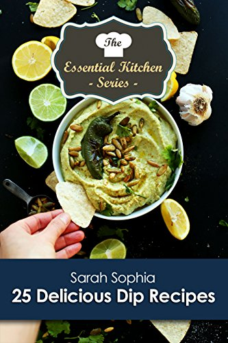 25 Delicious Dip Recipes (The Essential Kitchen Series Book 174) by [Sophia, Sarah]