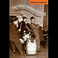 Saying Something: Jazz Improvisation and Interaction (Chicago Studies in Ethnomusicology) book cover