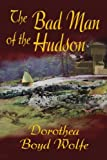 img - for The Bad Man of the Hudson by Dorothea Boyd Wolfe (2004-07-22) book / textbook / text book