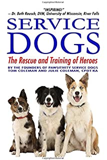 Service Dogs The Rescue And Training Of Heroes