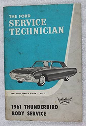 1961 the ford service technician thunderbird body service manual rh amazon com Ford Truck Owners Manual Vehicle Owner's Manual