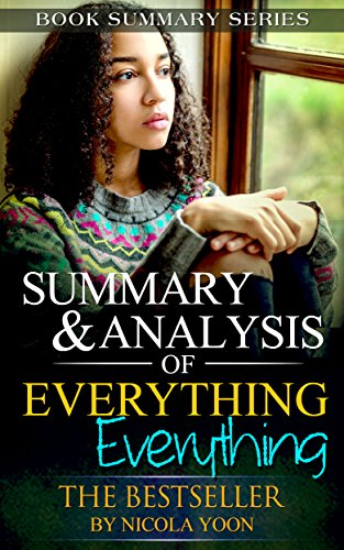 Summary And Analysis Of Everything Everything: By Nicola Yoon Book Summary Series 4