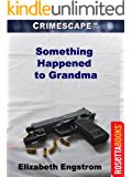 Something Happened to Grandma (Crimescape Book 11)