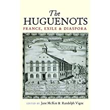 The Huguenots: France, Exile & Diaspora