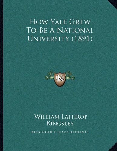 Download How Yale Grew To Be A National University (1891) PDF