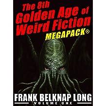 The 8th Golden Age of Weird Fiction MEGAPACK®: Frank Belknap Long (Vol. 1)