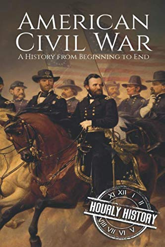 (American Civil War: A History from Beginning to End)