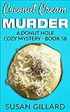 Coconut Cream Murder: A Donut Hole Cozy Mystery - Book 58