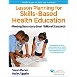 Lesson Planning for Skills-Based Health Education: Meeting Secondary-Level National Standards (SHAPE America set the Standard)