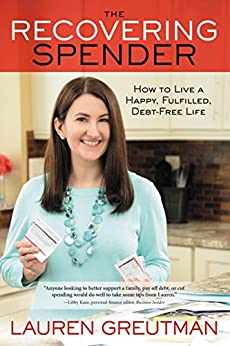 The Recovering Spender: How to Live a Happy, Fulfilled, Debt-Free Life by [Greutman, Lauren]