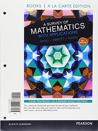 Books a la carte edition for A Survey of Mathematics with Applications (10th Edition) by Allen R. Angel (2016-01-13)