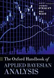 The Oxford Handbook of Applied Bayesian Analysis, Anthony O' Hagan, Mike West, 0198703171