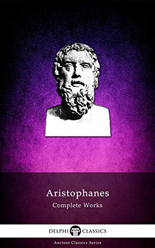 Delphi Complete Works of Aristophanes (Illustrated) (Delphi Ancient Classics Book 18)