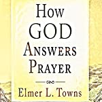 How God Answers Prayer: How to Pray | Elmer L. Towns