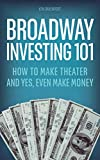 Broadway Investing 101: How to Make Theater and Yes, Even Make Money