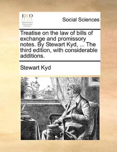 Download Treatise on the law of bills of exchange and promissory notes. By Stewart Kyd, ... The third edition, with considerable additions. pdf epub