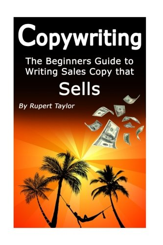 Read Online Copywriting: The Beginners Guide to Writing Sales Copy that Sells (Volume 1) ebook