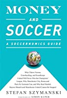 Money And Soccer: A Soccernomics Guide: Why
