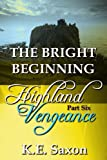 THE BRIGHT BEGINNING : Highland Vengeance : Part Six (A Family Saga / Adventure Romance) (Highland Vengeance: A Serial Novel)