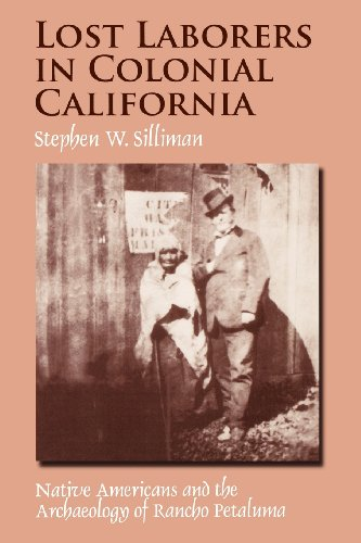 Lost Laborers in Colonial California: Native Americans and the Archaeology of Rancho - In Petaluma Stores