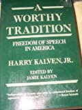 A Worthy Tradition : Freedom of Speech in America, Kalven, Harry, Jr., 0060916222